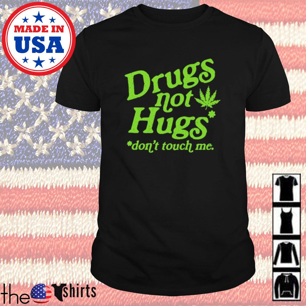 Cannabis Drugs not hugs don't touch me shirt