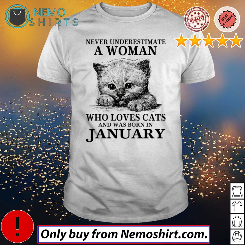 Cat Never underestimate a woman who loves cats and was born in January shirt