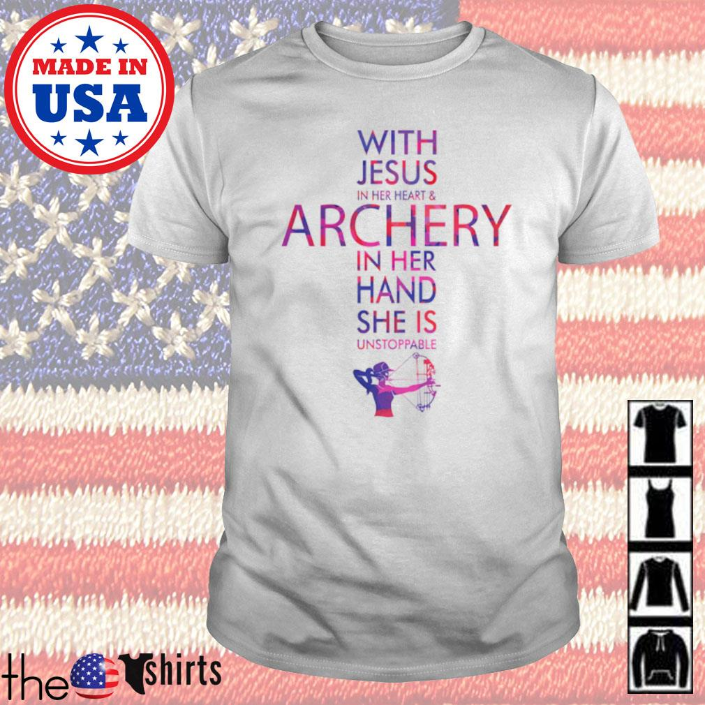 Cross With Jesus in her heart and Archery in her hand she is unstoppable shirt