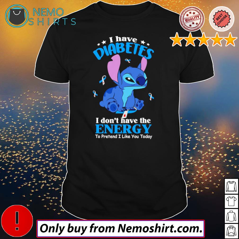 Disney Stitch I have diabetes I don't have the energy to pretend I like you today shirt