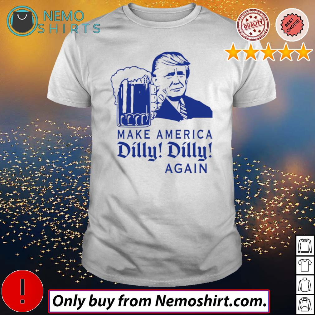 Donald Trump drink beer make America Dilly Dilly again shirt