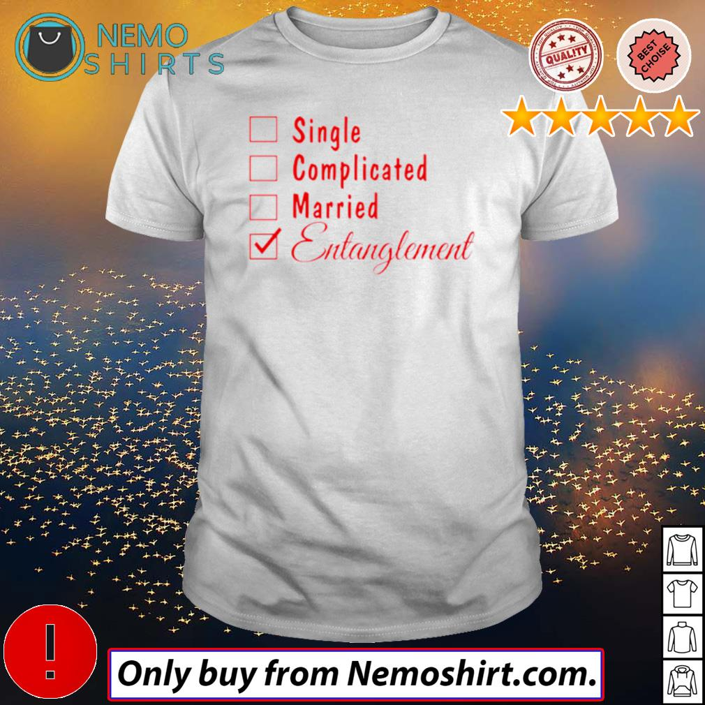 Entanglement Single Complicated Married shirt
