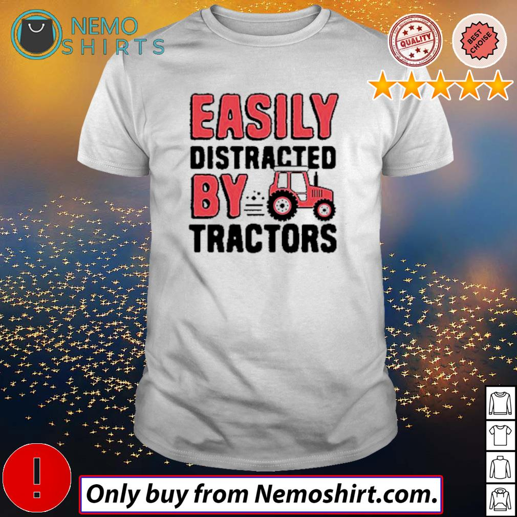 Farmer Easily distracted by tractors shirt