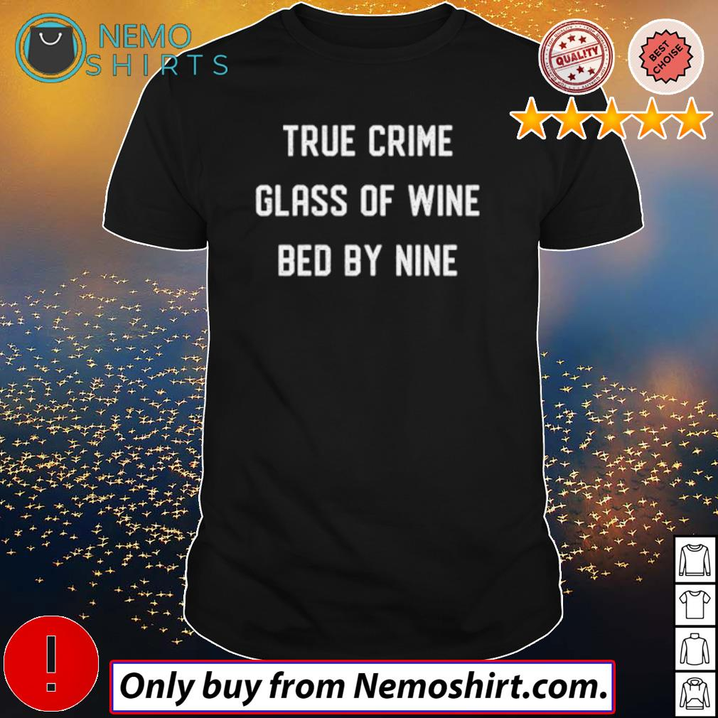 Glass of wine bed by nine True crime shirt