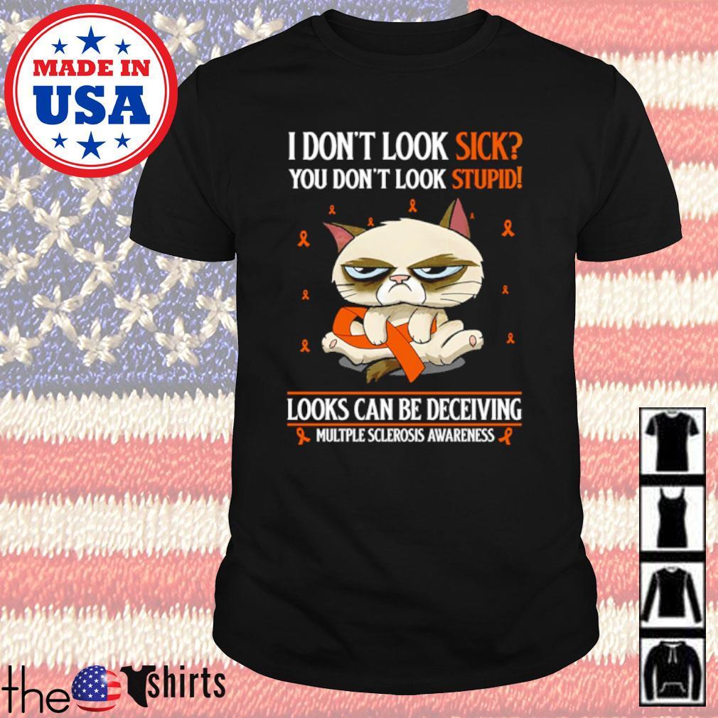 Grumpy cat I don't look sick You don't look stupid multple sclerosis awareness shirt