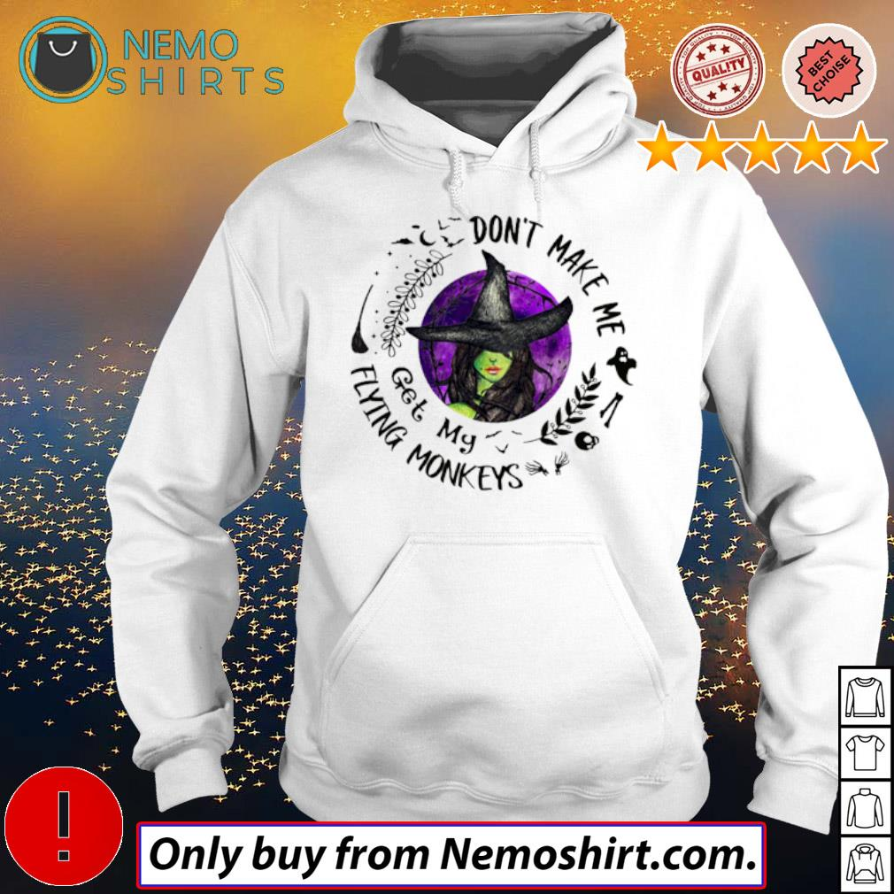 Halloween Witches don't make me get my Flying Monkeys s Hoodie white