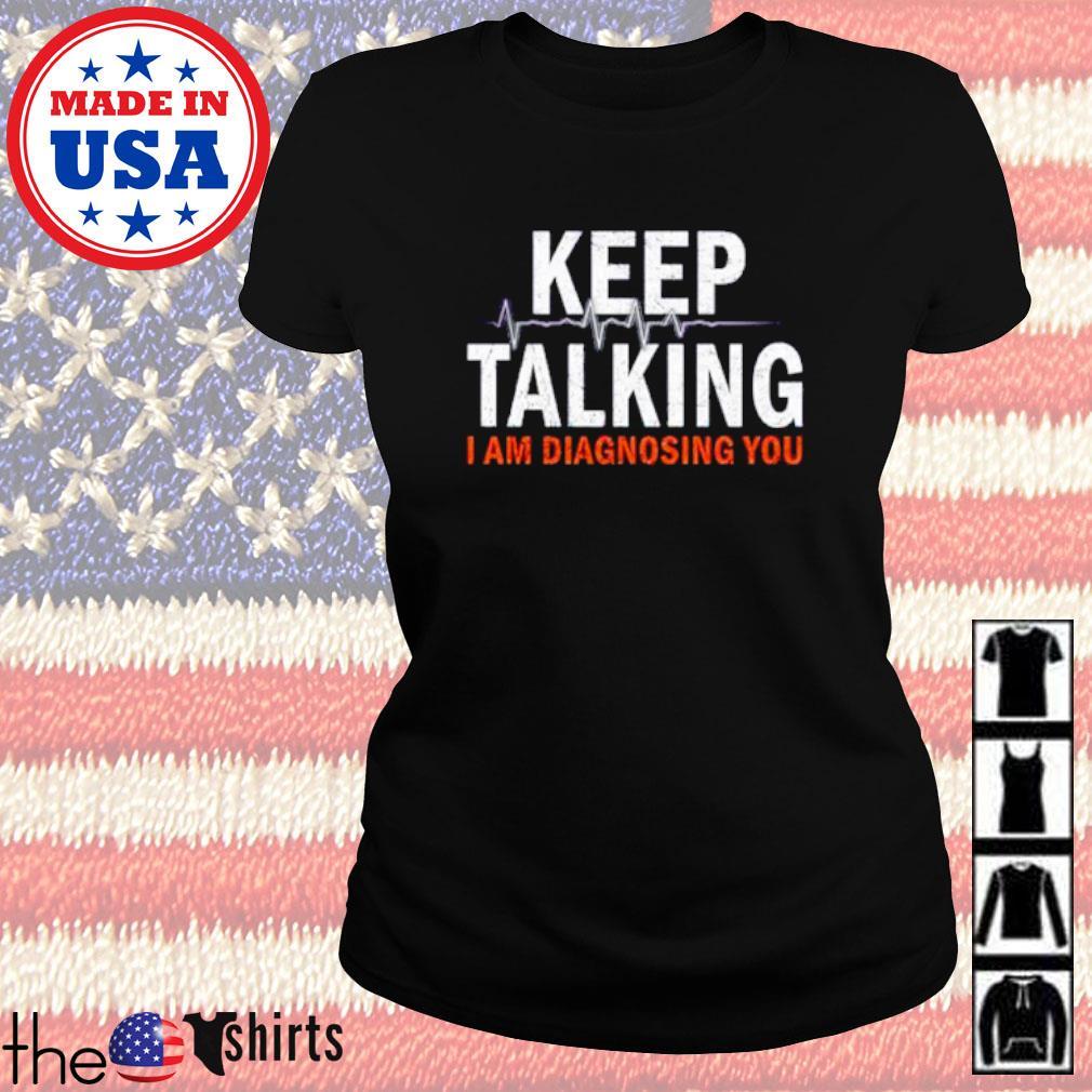 I am diagnosing you Keep talking s Ladies Tee Black