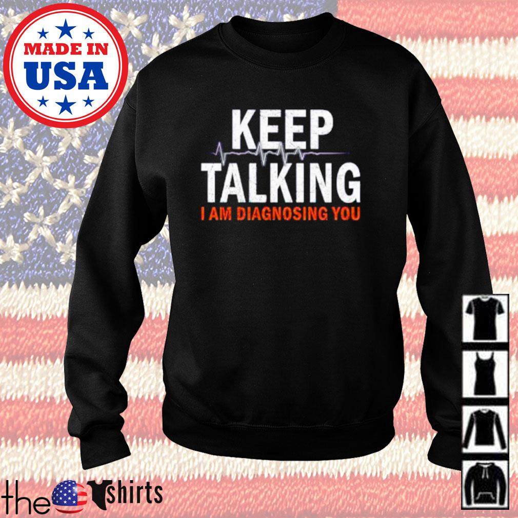 I am diagnosing you Keep talking s Sweater Black