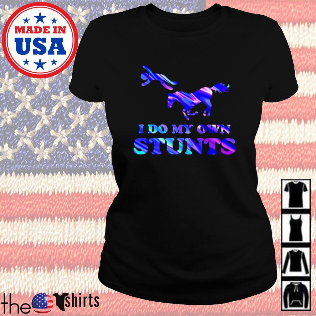 I do my own stunts Holo Horse s Ladies Tee Black