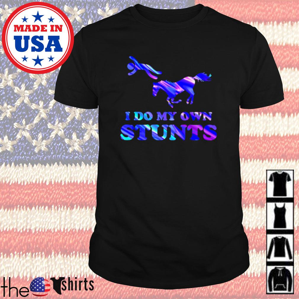 I do my own stunts Holo Horse shirt