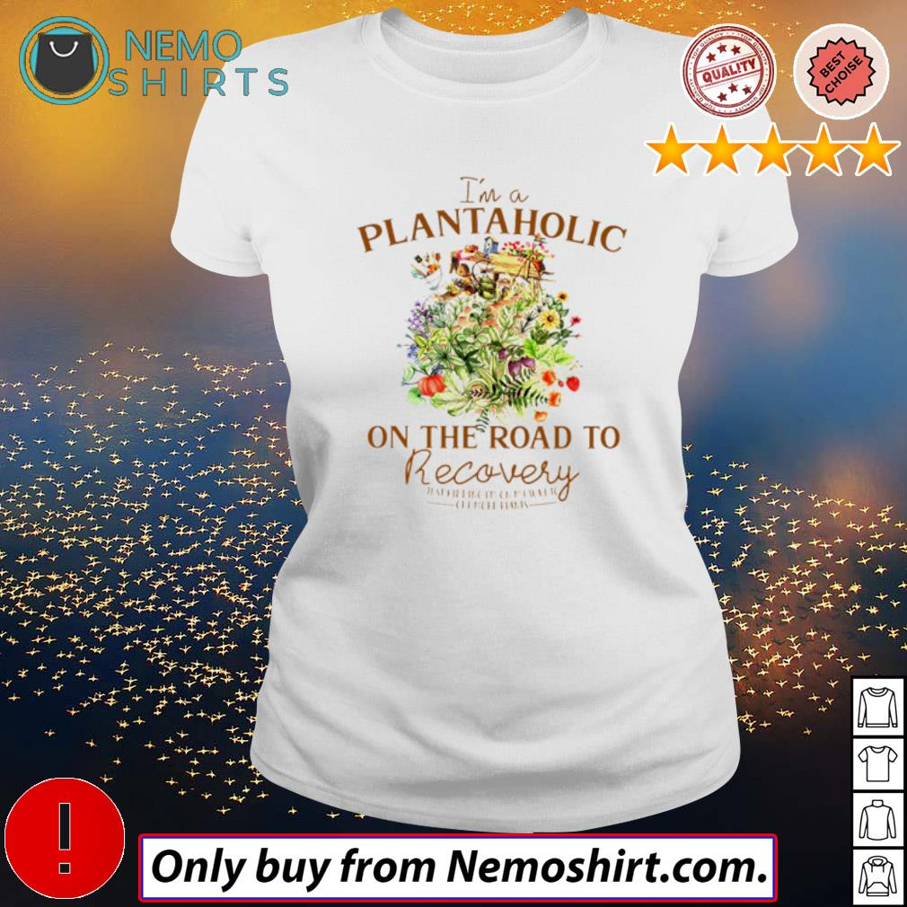 I'm a plantaholic on the road to recovery just kidding on my way to get more plants s Ladies white