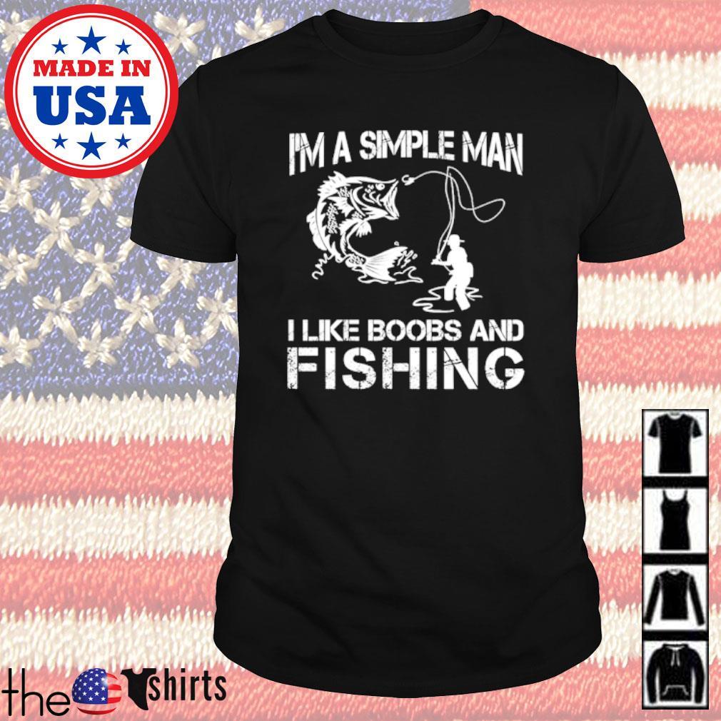 I'm a simple man I like boobs and fishing shirt