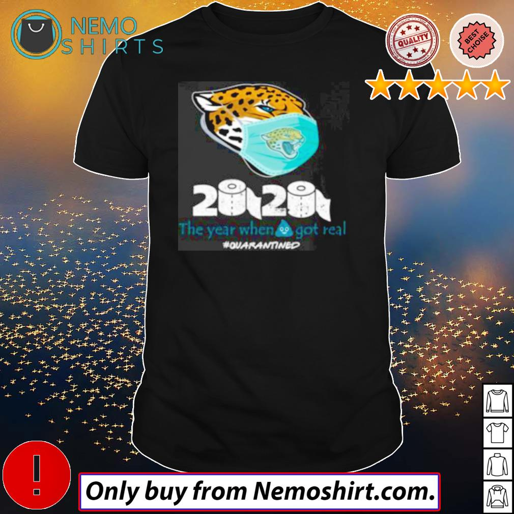 Jacksonville Jaguars 2020 the year when shit got real #quarantined Coronavirus shirt