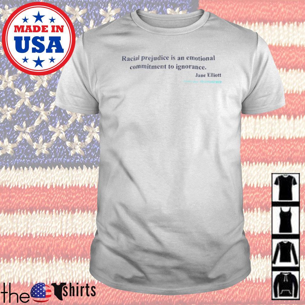 Jane Elliott racial prejudice is an emotional commitment to ignorance shirt