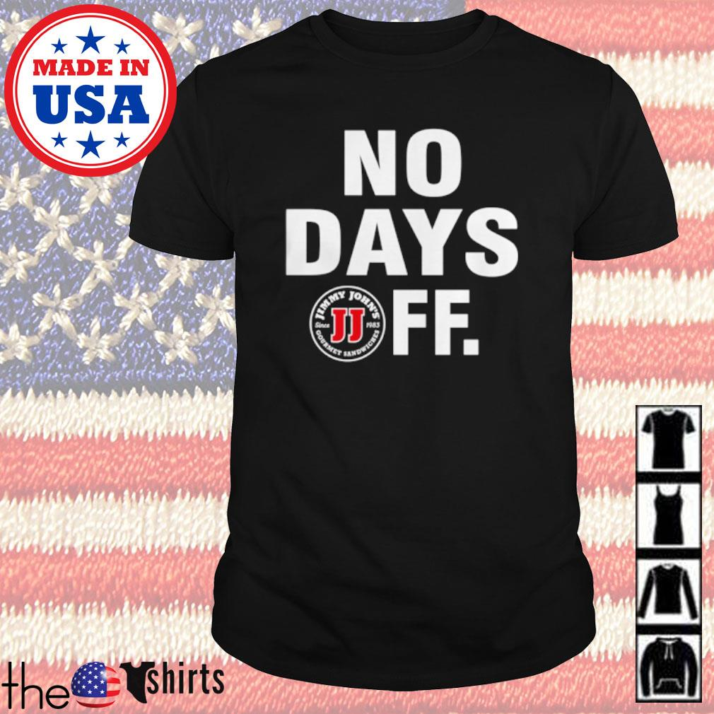 Jimmy John's Gourmet Sandwiches No days FF shirt