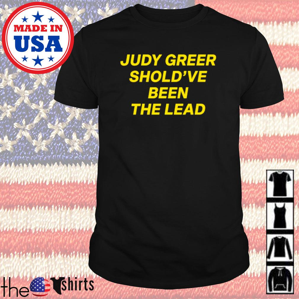 Judy greer shold've been the lead shirt