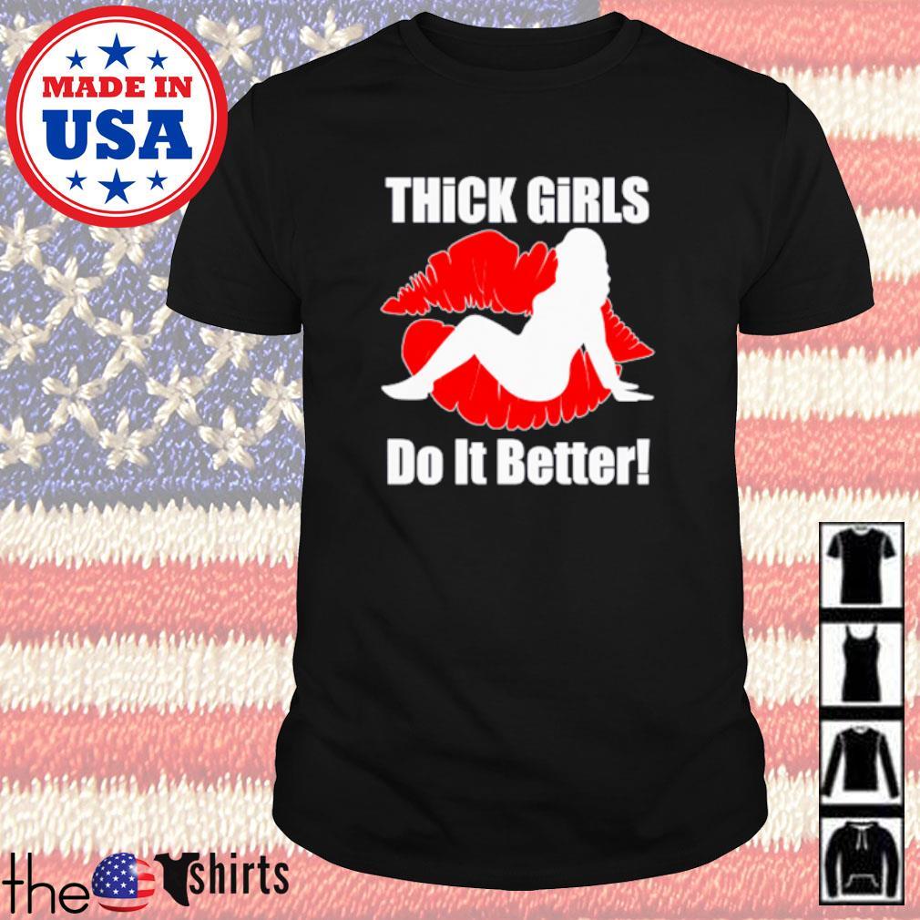 Lips thick girls do it better shirt