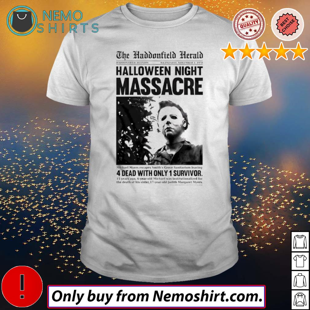Michael Myers horror movies Halloween night massage 4 dead with only 1 survivor shirt