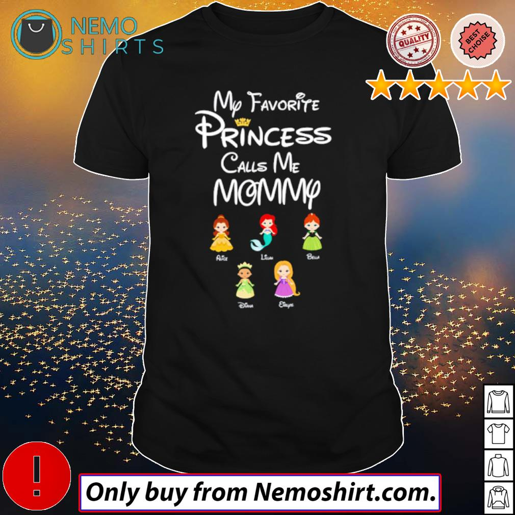My favorite princess call me Mommy Alice Bella Diana shirt