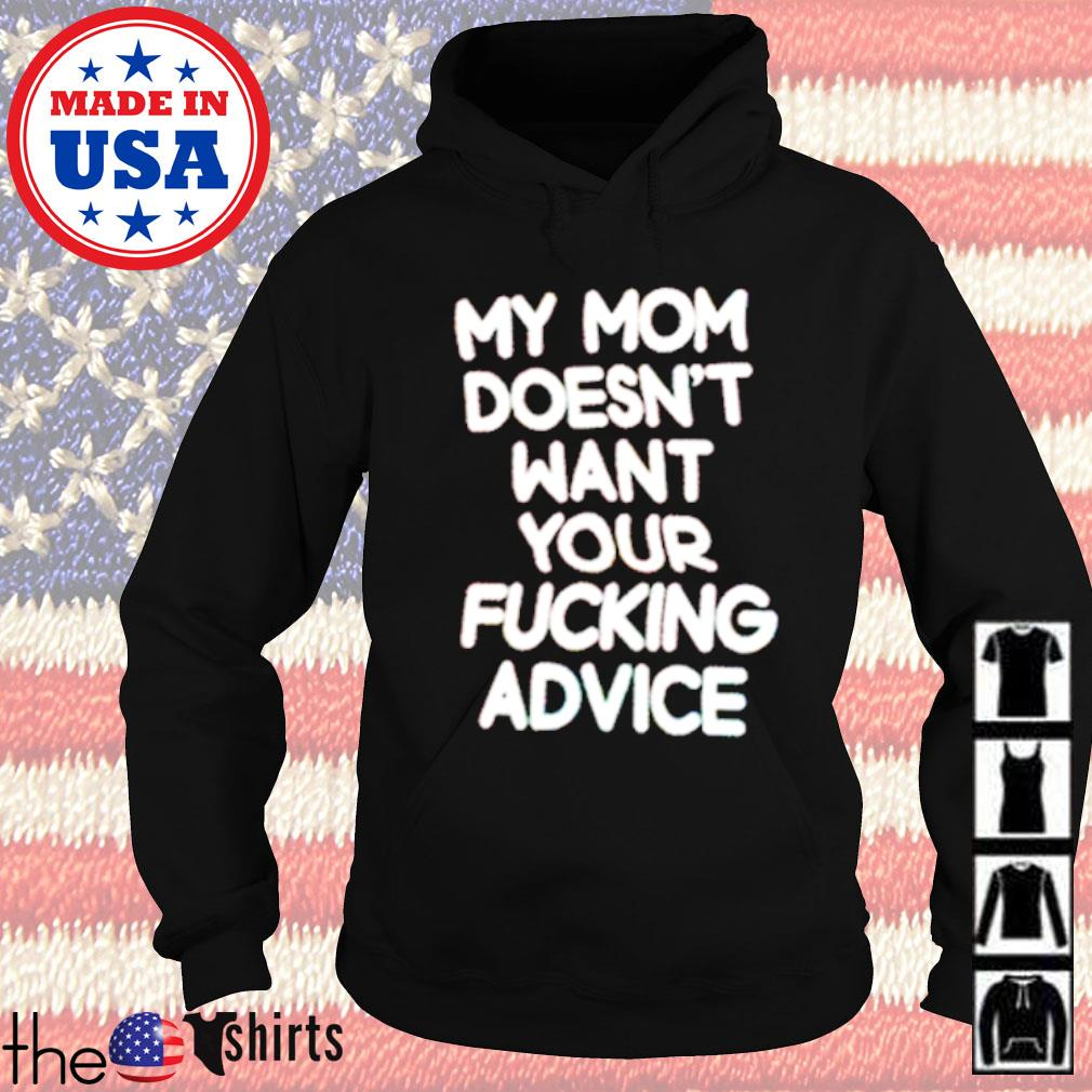My mom doesn't want your fucking advice s Hoodie Black