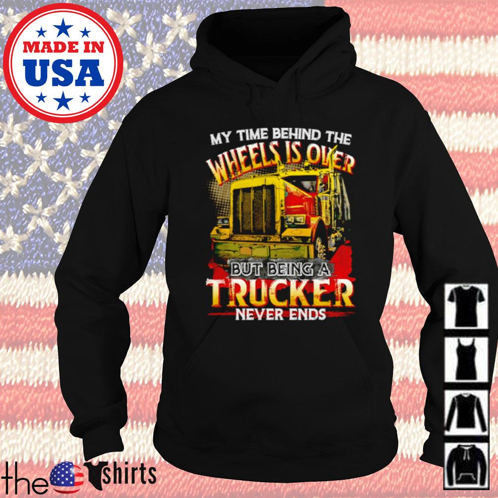 My time behind the wheels is over but being a trucker s Hoodie Black