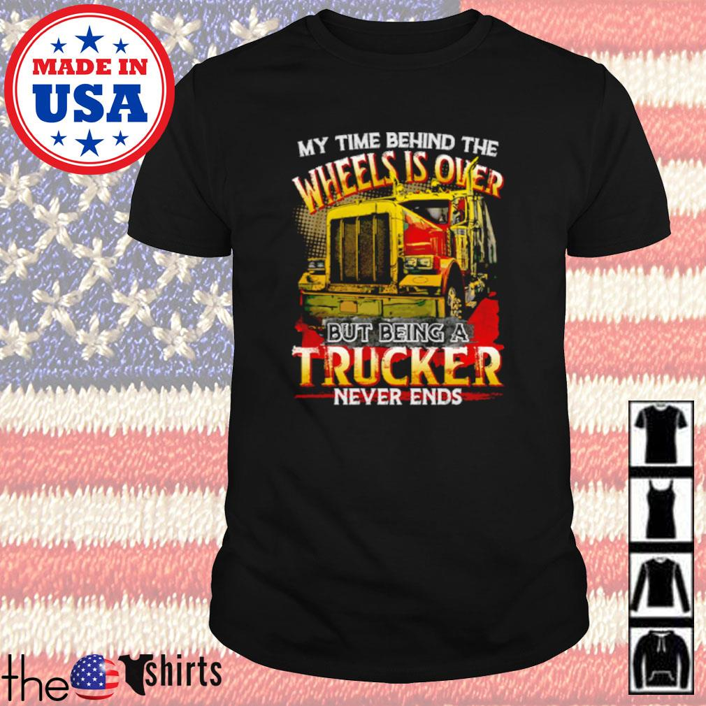 My time behind the wheels is over but being a trucker shirt