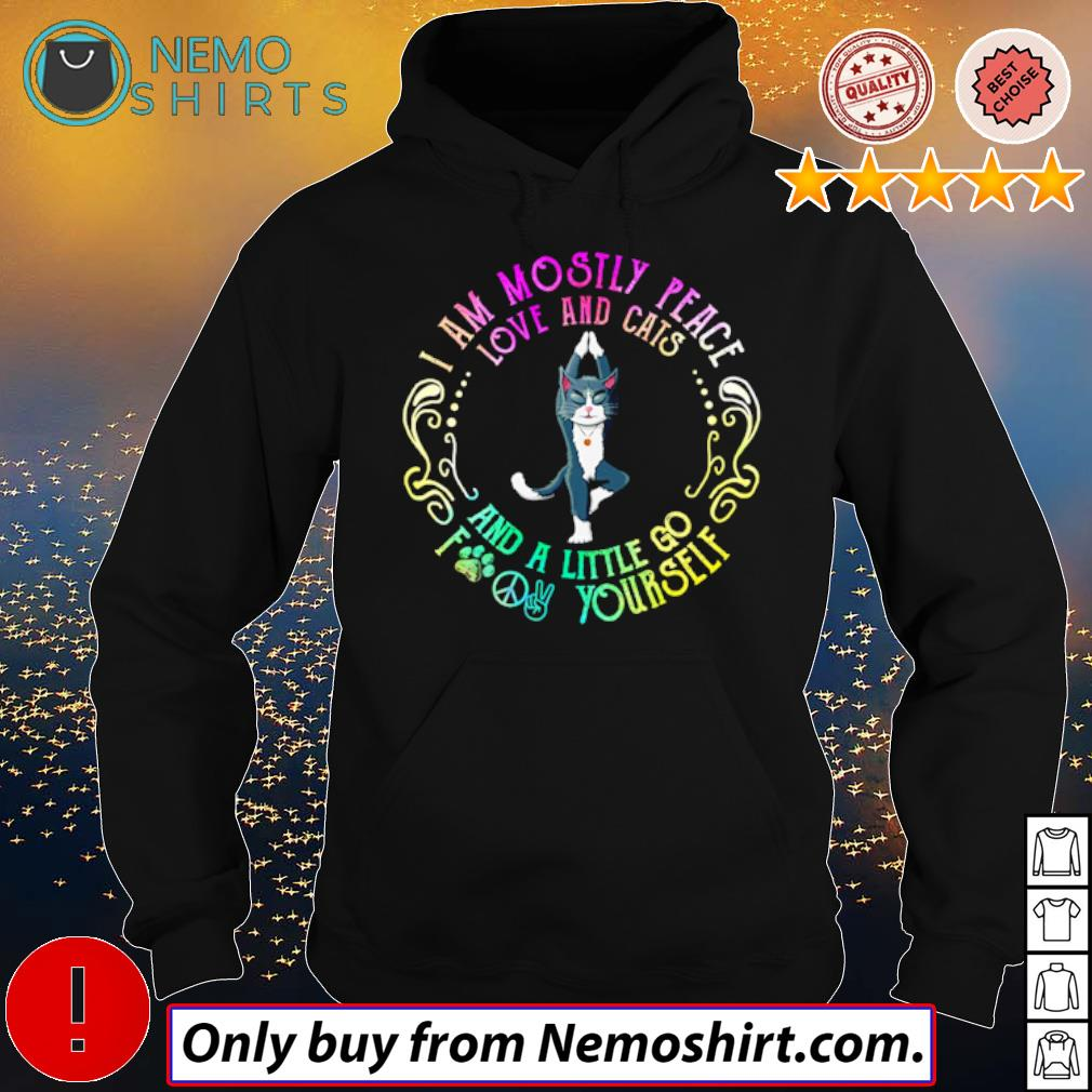 Namaste yoga cat I am mostly peace love and cats and a little go fuck yourself s Hoodie Black