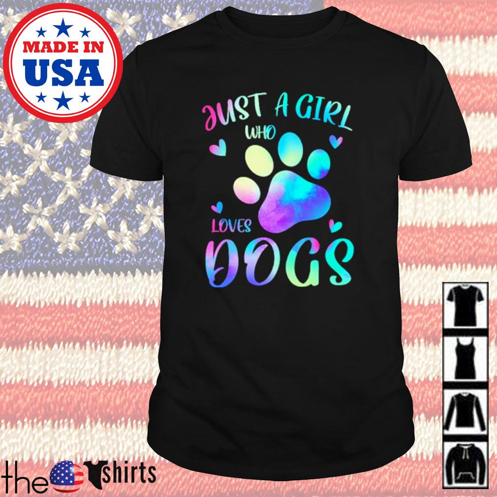 Paw dogs Just a girl who loves dogs shirt