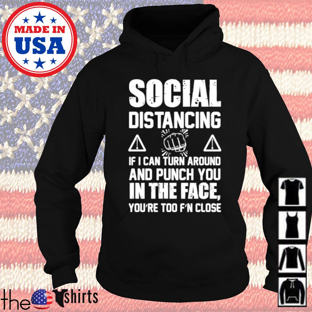 Social distancing if I can turn around and punch you you're too F'N Close s Hoodie Black