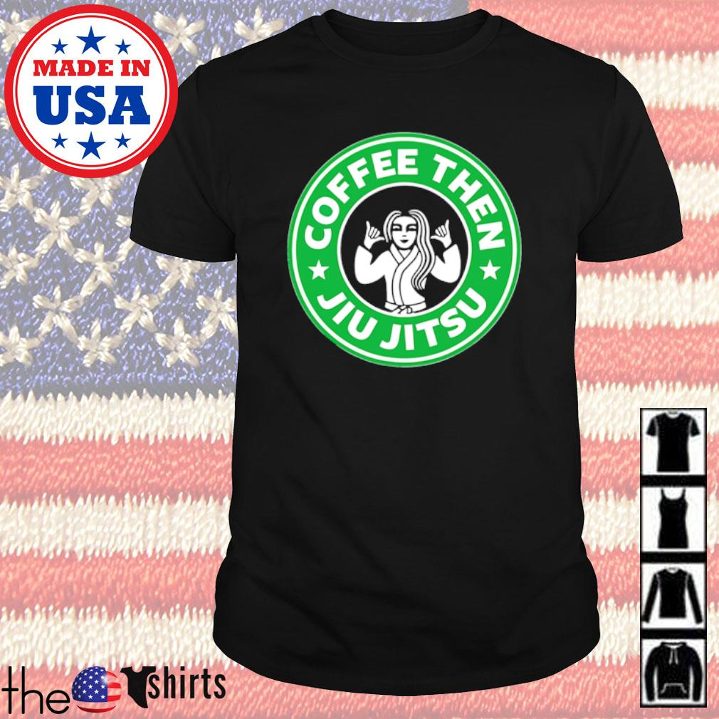 Starbucks Coffee Jiu Jitsu coffee then shirt