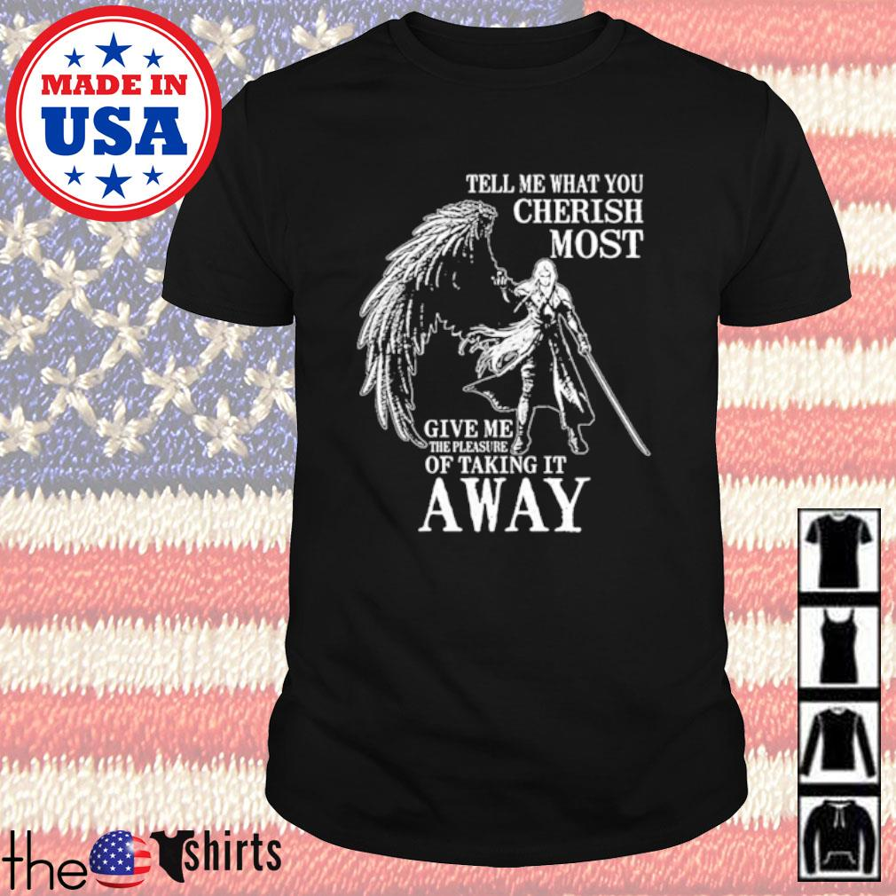 Tell me what you Cherish most give me the pleasure of taking it away shirt