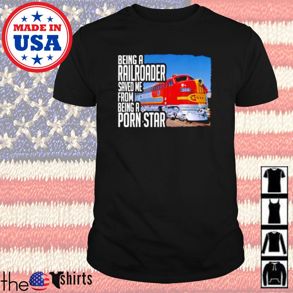 Trucker being a railroader saved me from being a porn star shirt