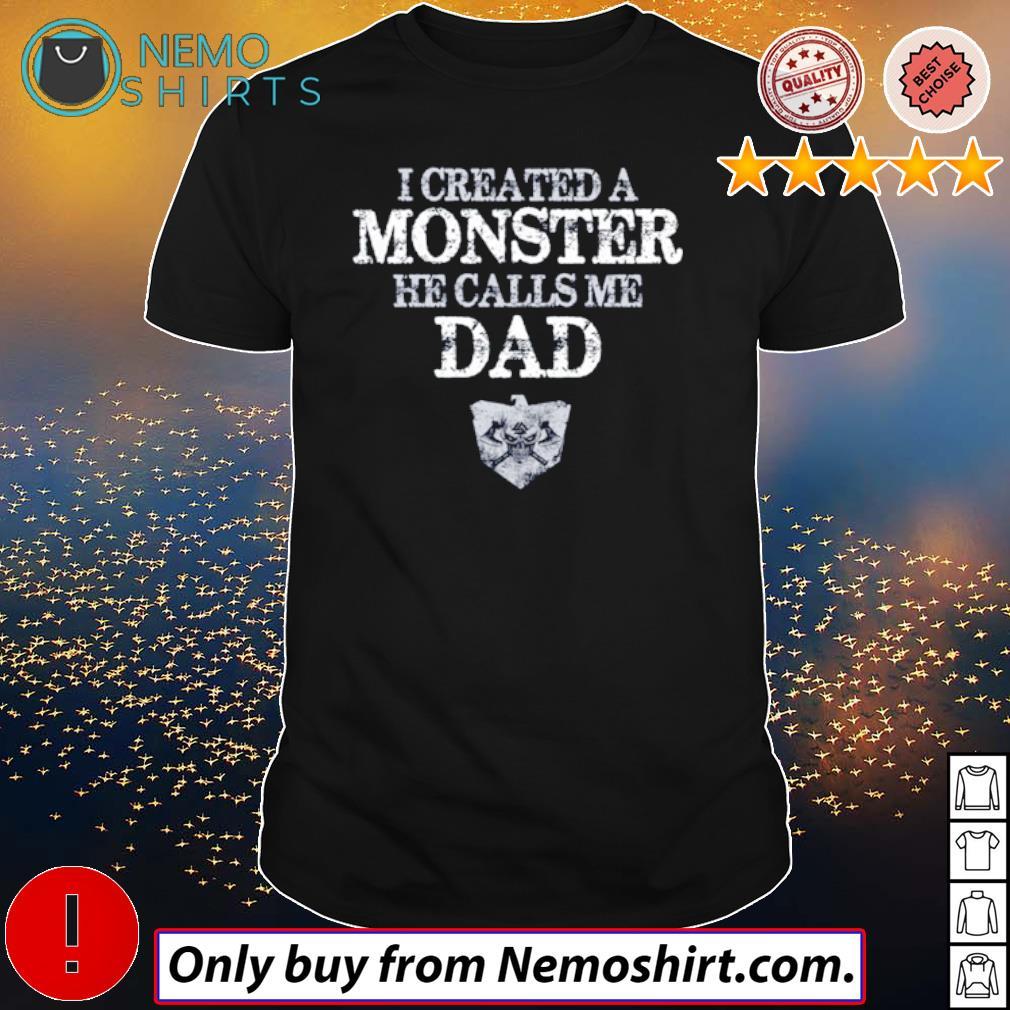 Viking I created a monster he calls me dad shirt