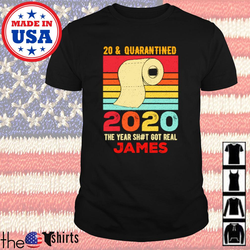 Vintage 20 and Quarantined 2020 the year shit got real James shirt