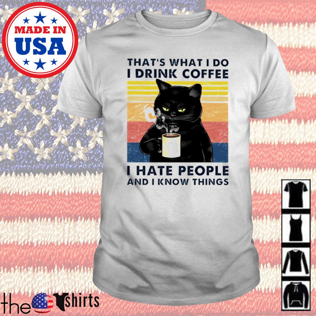 Vintage Black cat That's what I do I drink coffee I hate people and I know things shirt