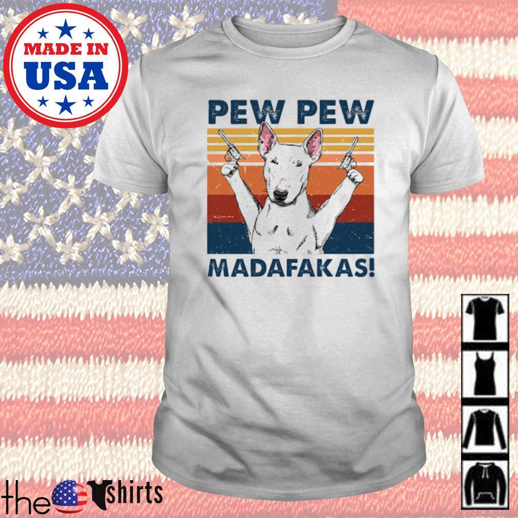 Vintage Bull Terrier hold gun Pew Pew Madafakas shirt