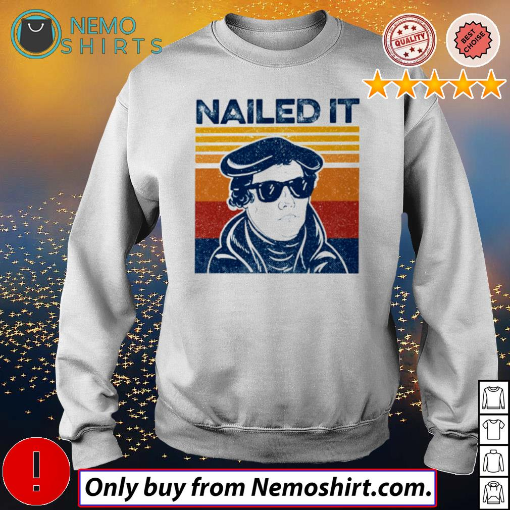 Vintage Nailed it Martin Luther s Sweatshirt white