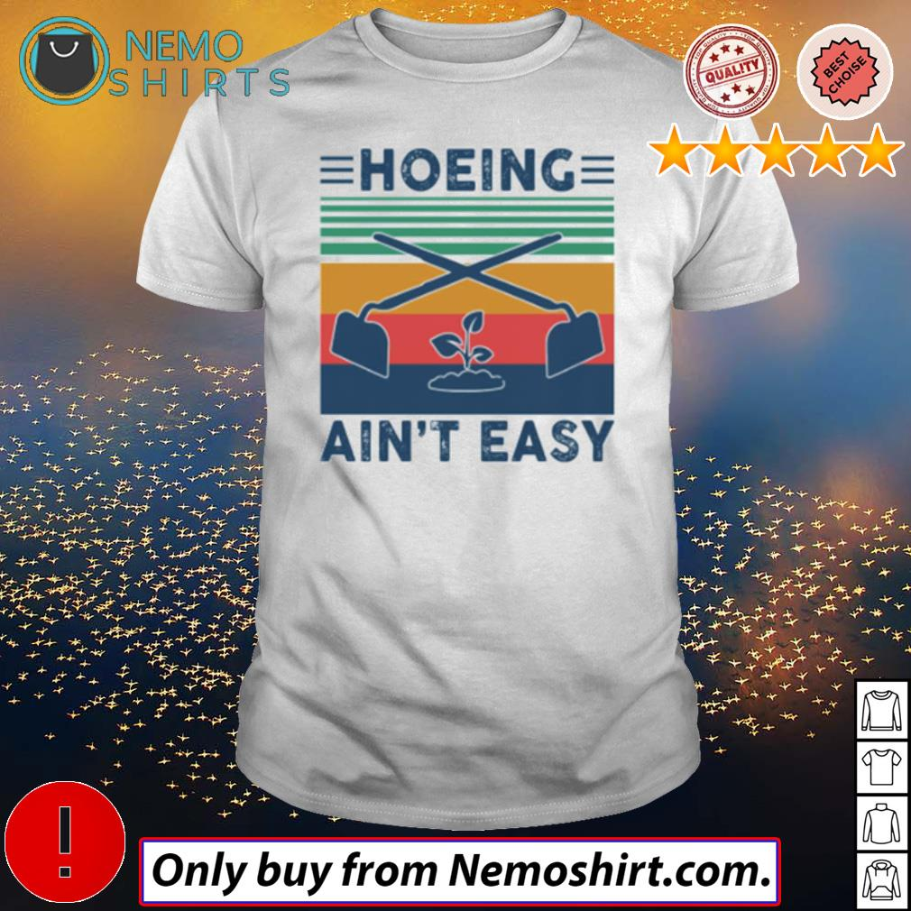 Vintage plants tree Hoeing ain't easy shirt