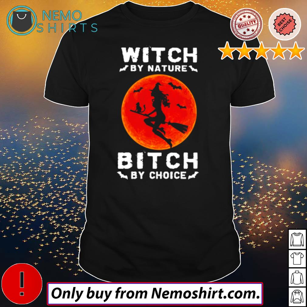 Witch by nature bitch by choice blood moon Halloween shirt