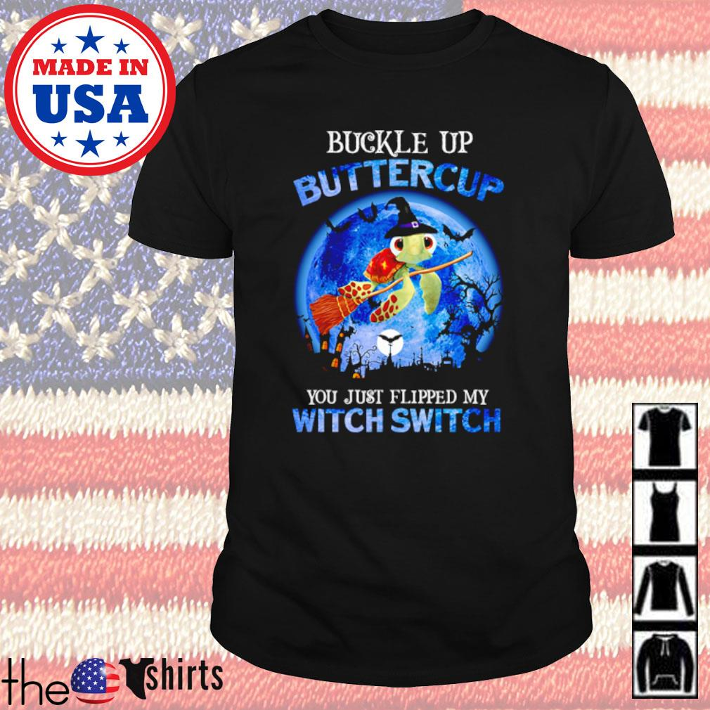 Witches Turtle Buckle up buttercup you just flipped my witch switch shirt