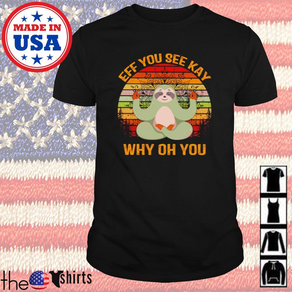 Yoga Sloth Eff you see kay why oh you vintage shirt