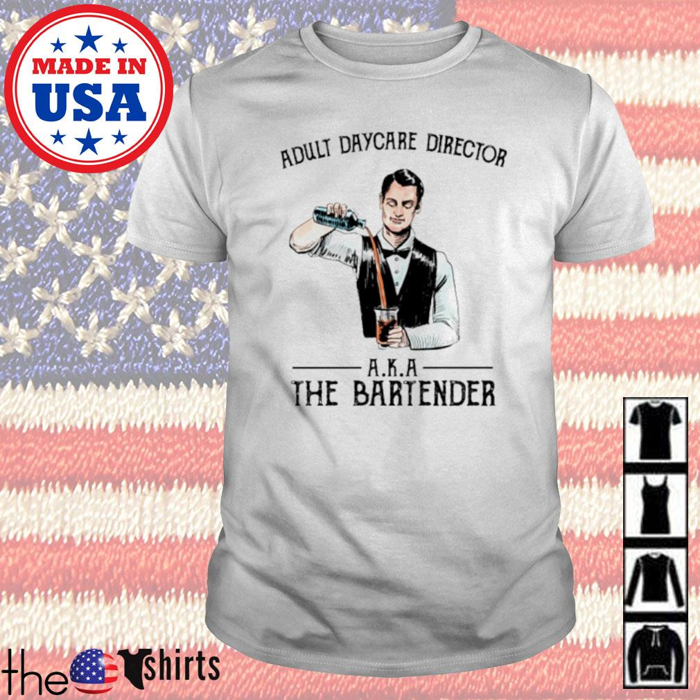 Adult daycare director A.K.A the bartender shirt
