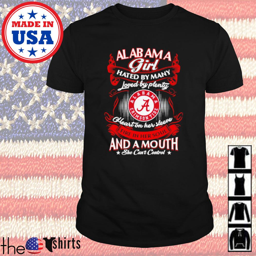 Alabama girl hated by many loved by plenty heart on her sleeve fire in her soul and a mouth shirt
