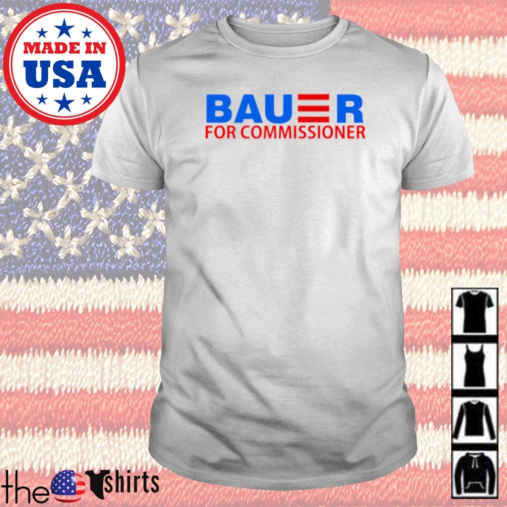 Bauer for commissioner shirt