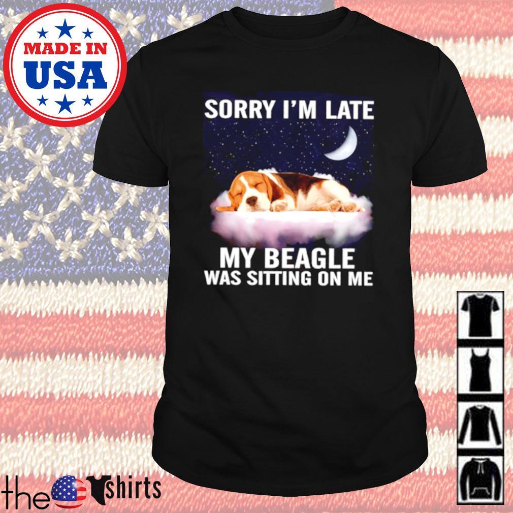 Beagle dog Sorry I'm late my beagle was sitting on me shirt