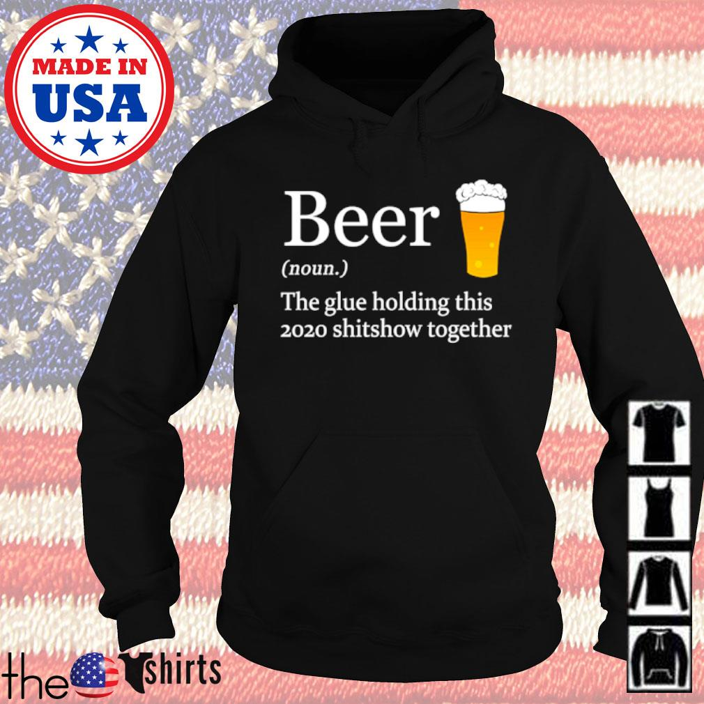 Beer noun the glue holding this 2020 shitshow together s Hoodie Black