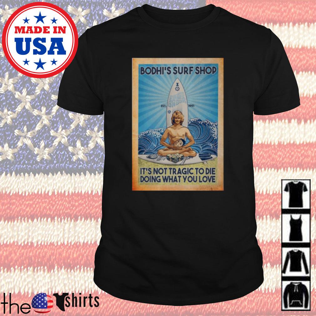Bodhi's surf shop it's not tragic to die doing what you love shirt