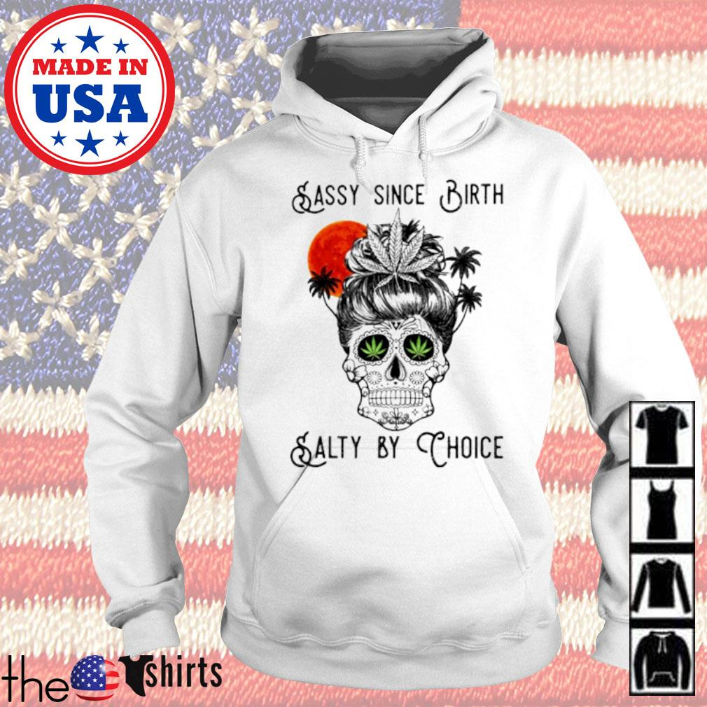 Cannabis Skull sassy since birth salty by choice s Hoodie White