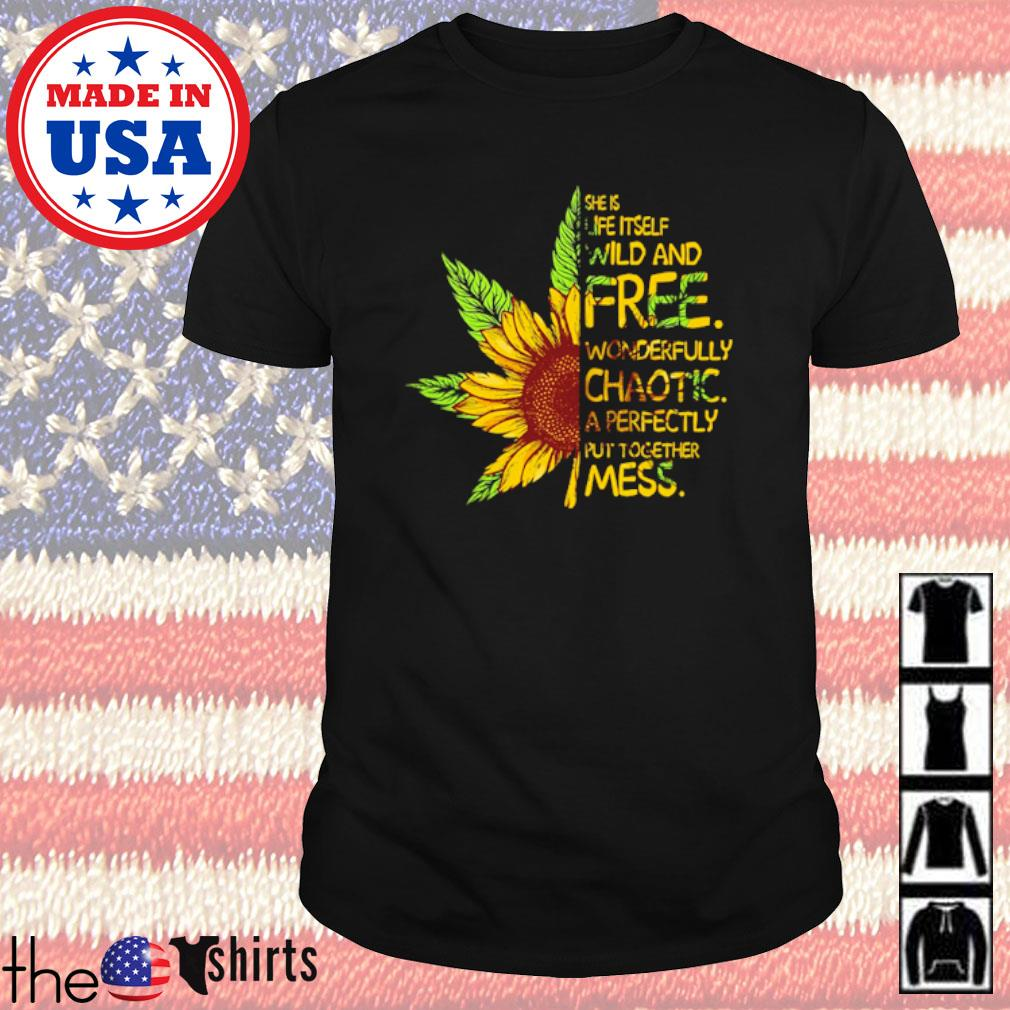 Cannabis sunflower she is life itself wild and free wonderfully chaotic a perfectly shirt