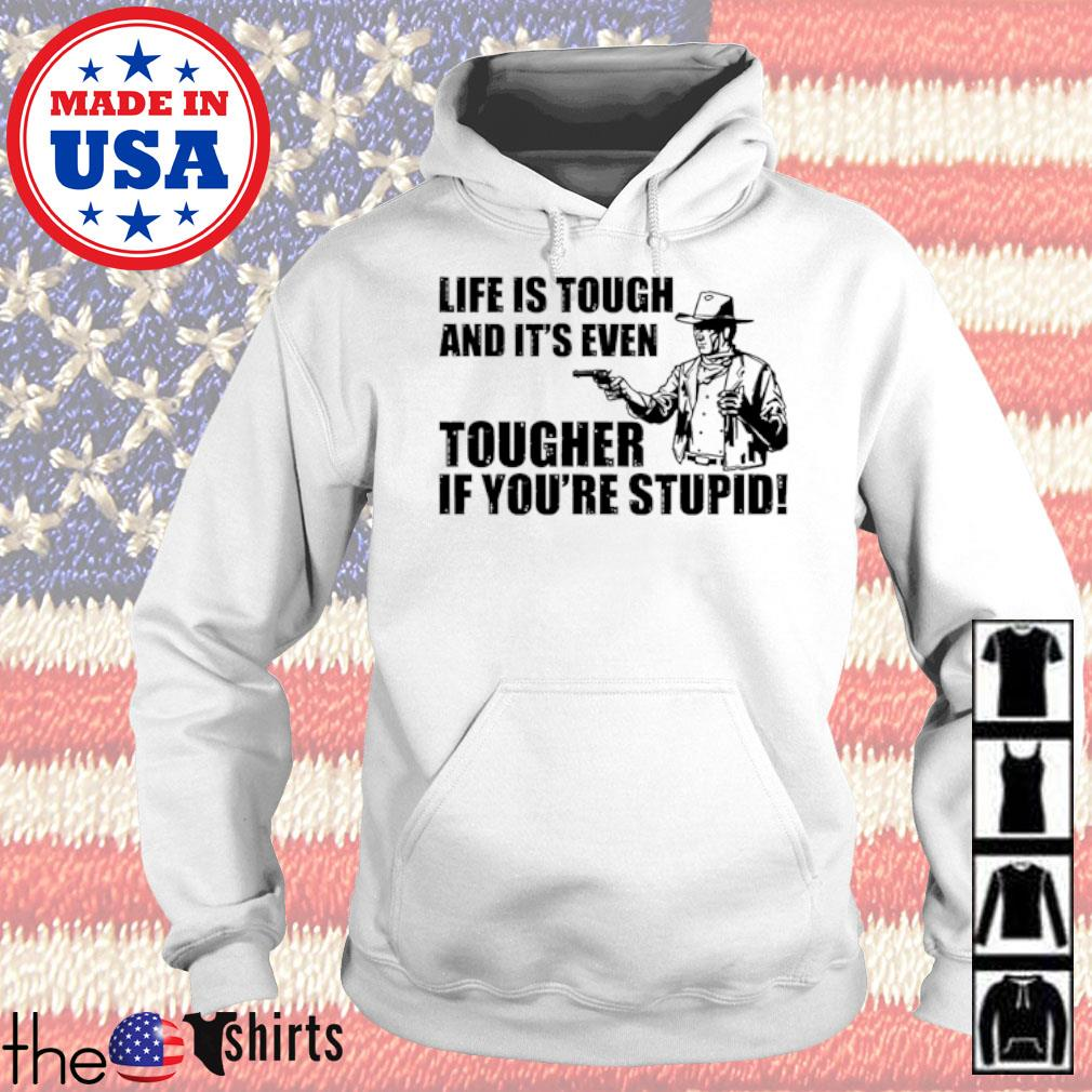 Cowboy Life is tough and it's even tougher if you're stupid s Hoodie White